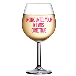WINE-ISMS XL WINE GLASS - DRINK UNTIL YOUR DREAMS COME TRUE image here